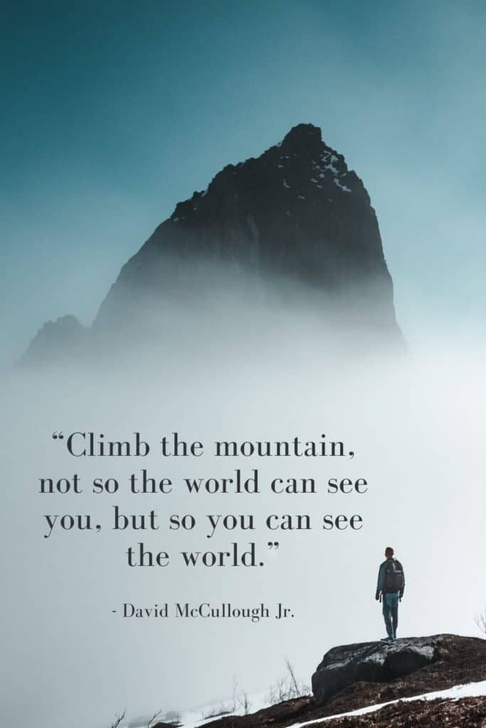 Best Travel Quote for Pinterest - Climb the mountain, not so the world can see you, but so you can see the world.