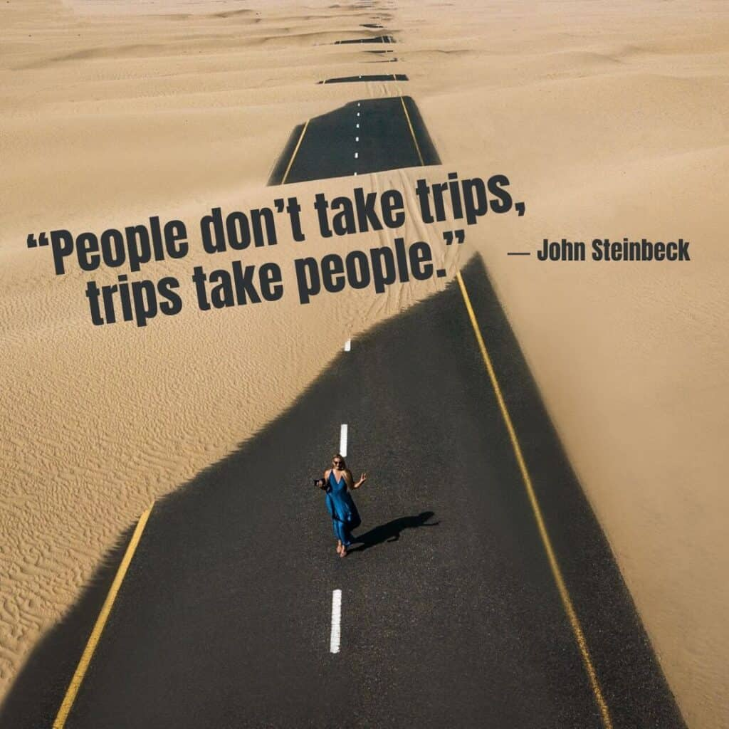 People don't take trips, trips take people. - Best Travel Quotes