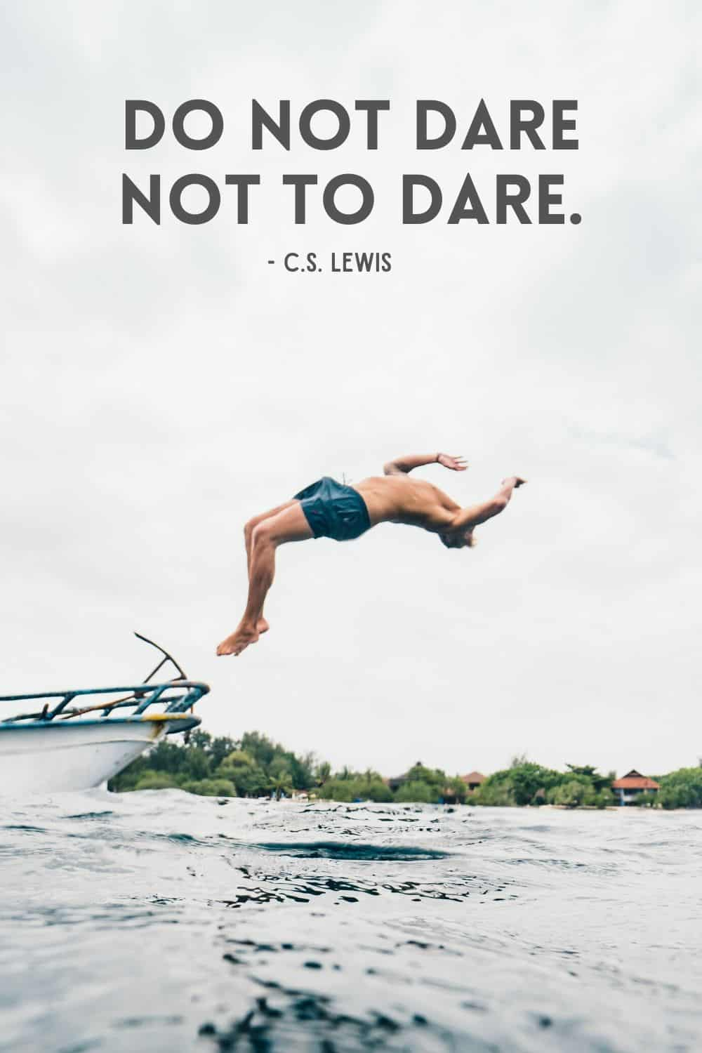 Do not dare not to dare. - Wanderlust Quotes - Pinterest Post