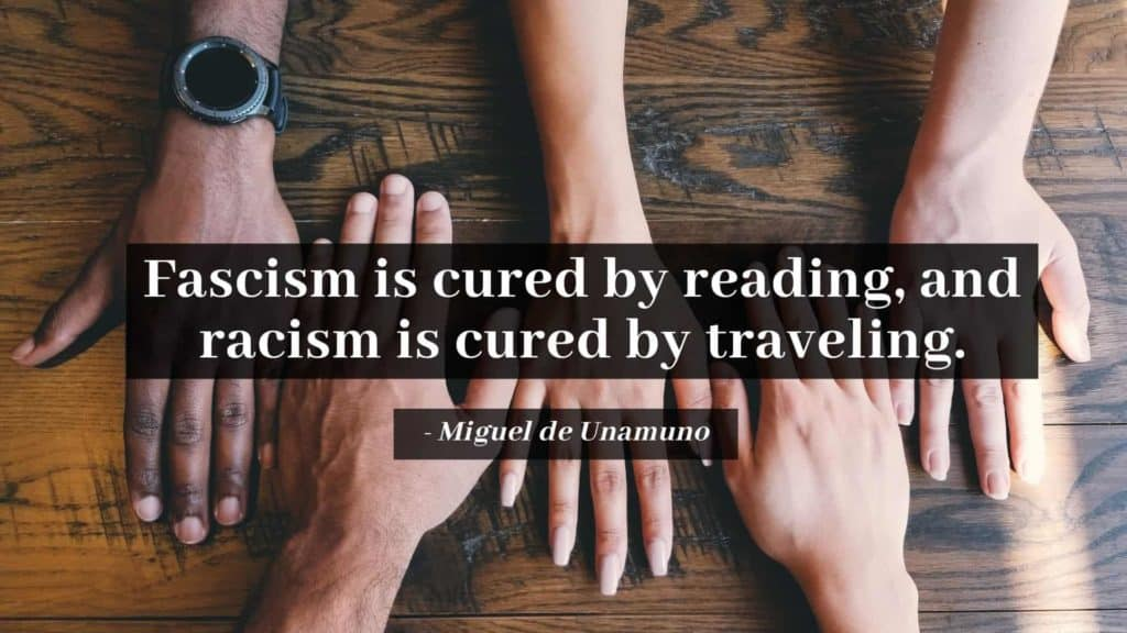 Fascism is cured by reading and racism is cured by traveling