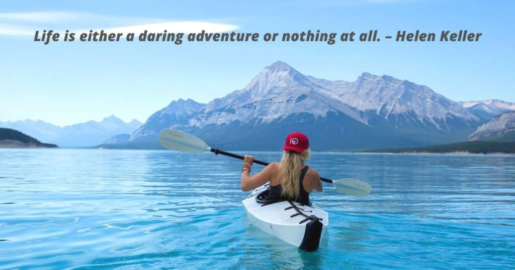 Wanderlust Quotes -Life is either a daring adventure or nothing at all. – Helen Keller