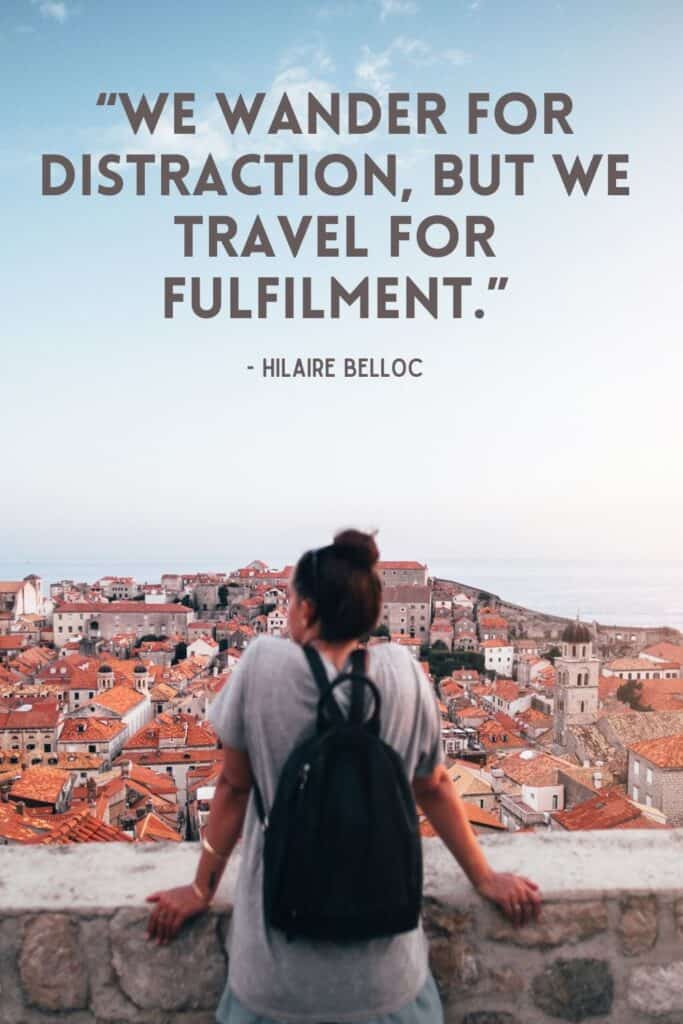 Pinterest Travel Quotes - We wander for distraction, but we travel for fulfilment.