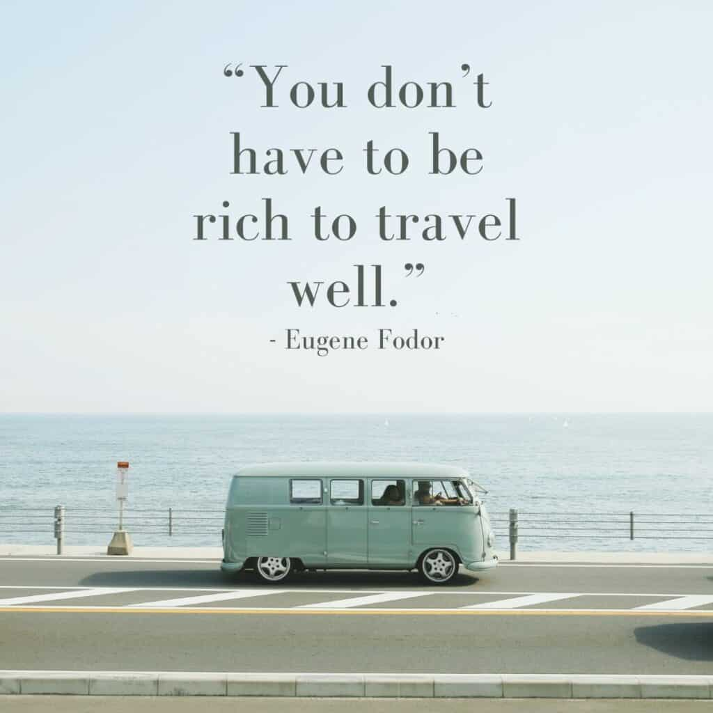 You don't have to be rich to travel well. - Travel Quotes for Instagram